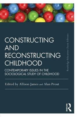 Constructing and Reconstructing Childhood: Contemporary issues in the sociological study of childhood (Paperback)