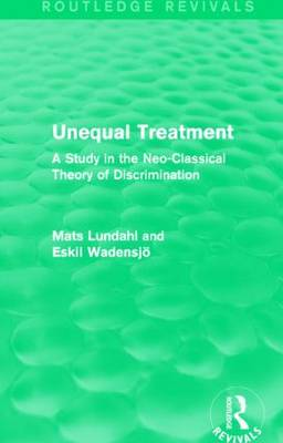 Unequal Treatment: A Study in the Neo-Classical Theory of Discrimination - Routledge Revivals (Hardback)
