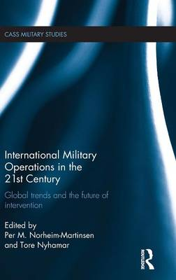 International Military Operations in the 21st Century: Global Trends and the Future of Intervention - Cass Military Studies (Hardback)