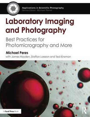 Laboratory Imaging & Photography: Best Practices for Photomicrography & More - Applications in Scientific Photography (Paperback)