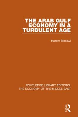 The Arab Gulf Economy in a Turbulent Age - Routledge Library Editions: The Economy of the Middle East (Paperback)