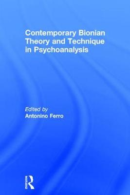 Contemporary Bionian Theory and Technique in Psychoanalysis (Hardback)