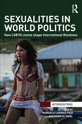 Sexualities in World Politics: How LGBTQ claims shape International Relations - Interventions (Paperback)