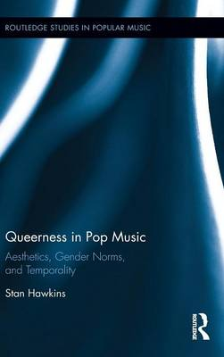 Queerness in Pop Music: Aesthetics, Gender Norms, and Temporality - Routledge Studies in Popular Music (Hardback)