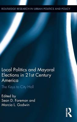 Local Politics and Mayoral Elections in 21st Century America: The Keys to City Hall - Routledge Research in Urban Politics and Policy (Hardback)