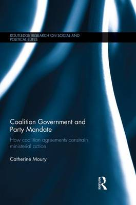 Coalition Government and Party Mandate: How Coalition Agreements Constrain Ministerial Action - Routledge Research on Social and Political Elites (Paperback)
