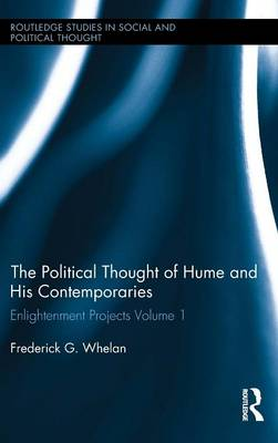 Political Thought of Hume and his Contemporaries: Enlightenment Projects Vol. 1 - Routledge Studies in Social and Political Thought (Hardback)