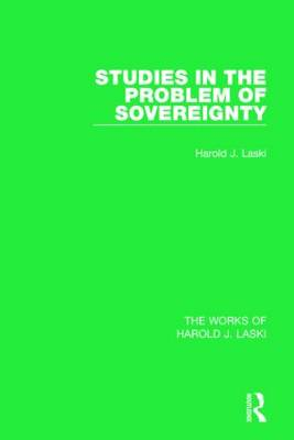 Studies in the Problem of Sovereignty (Works of Harold J. Laski) - The Works of Harold J. Laski (Hardback)