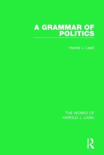 A Grammar of Politics (Works of Harold J. Laski) - The Works of Harold J. Laski (Hardback)