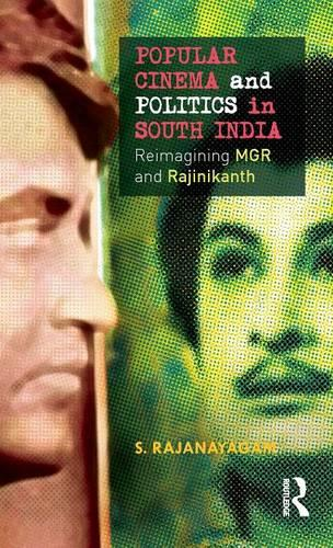 Popular Cinema and Politics in South India: The Films of MGR and Rajinikanth (Hardback)
