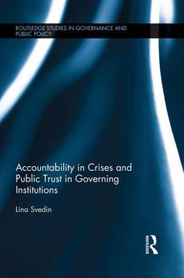 Accountability in Crises and Public Trust in Governing Institutions - Routledge Studies in Governance and Public Policy (Paperback)