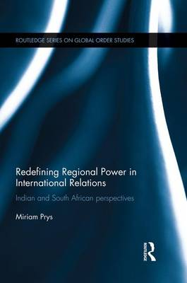 Redefining Regional Power in International Relations: Indian and South African perspectives - Global Order Studies (Paperback)