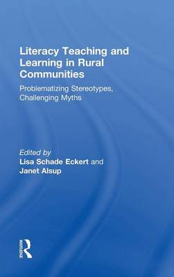 Literacy Teaching and Learning in Rural Communities: Problematizing Stereotypes, Challenging Myths (Hardback)