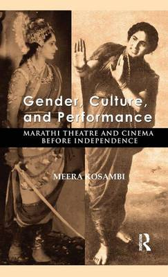 Gender, Culture, and Performance: Marathi Theatre and Cinema before Independence (Hardback)