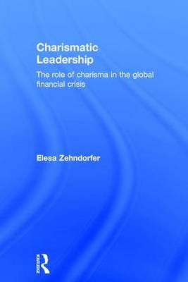 Charismatic Leadership: The role of charisma in the global financial crisis (Hardback)