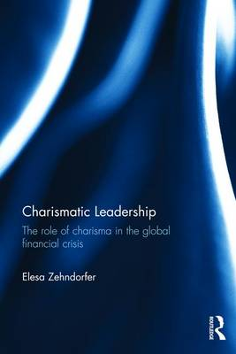 Charismatic Leadership: The role of charisma in the global financial crisis (Paperback)