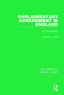 Parliamentary Government in England (Works of Harold J. Laski): A Commentary - The Works of Harold J. Laski (Paperback)