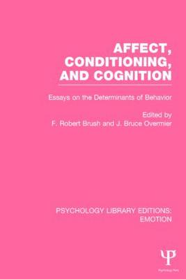 Affect, Conditioning, and Cognition (PLE: Emotion): Essays on the Determinants of Behavior - Psychology Library Editions: Emotion (Paperback)