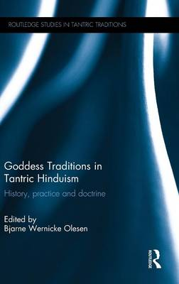 Goddess Traditions in Tantric Hinduism: History, Practice and Doctrine - Routledge Studies in Tantric Traditions (Hardback)