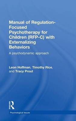Manual of Regulation-Focused Psychotherapy for Children (RFP-C) with Externalizing Behaviors: A Psychodynamic Approach - Psychological Issues (Hardback)
