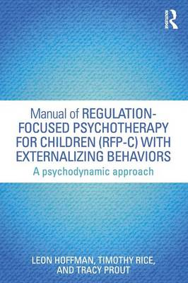 Manual of Regulation-Focused Psychotherapy for Children (RFP-C) with Externalizing Behaviors: A Psychodynamic Approach - Psychological Issues (Paperback)
