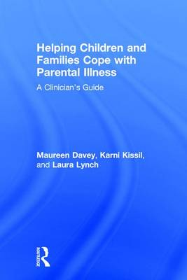 Helping Children and Families Cope with Parental Illness: A Clinician's Guide (Hardback)