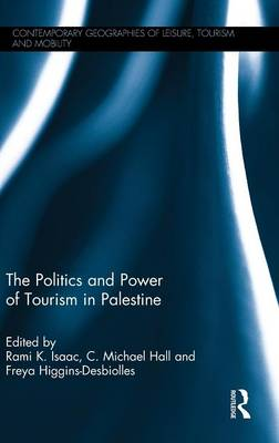 The Politics and Power of Tourism in Palestine - Contemporary Geographies of Leisure, Tourism and Mobility (Hardback)