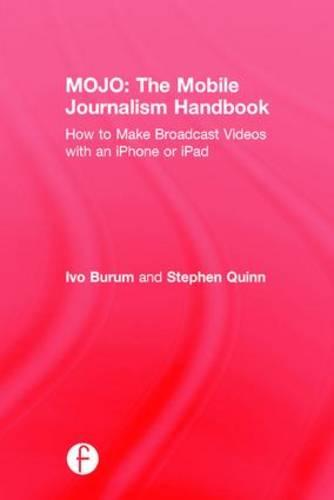 MOJO: The Mobile Journalism Handbook: How to Make Broadcast Videos with an iPhone or iPad (Hardback)