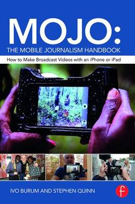 MOJO: The Mobile Journalism Handbook: How to Make Broadcast Videos with an iPhone or iPad (Paperback)