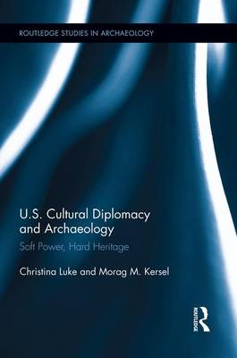Us Cultural Diplomacy and Archaeology: Soft Power, Hard Heritage (Paperback)
