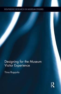 Designing for the Museum Visitor Experience - Routledge Research in Museum Studies (Paperback)