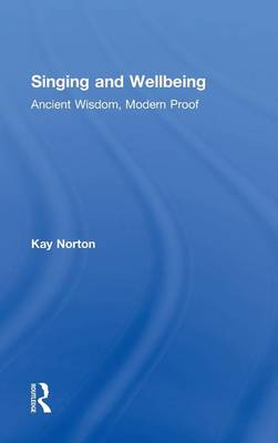 Singing and Wellbeing: Ancient Wisdom, Modern Proof (Hardback)