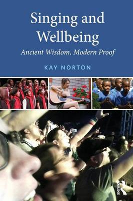 Singing and Wellbeing: Ancient Wisdom, Modern Proof (Paperback)