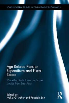 Age Related Pension Expenditure and Fiscal Space: Modelling techniques and case studies from East Asia - Routledge-ERIA Studies in Development Economics (Hardback)