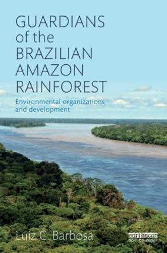 Guardians of the Brazilian Amazon Rainforest: Environmental Organizations and Development (Hardback)