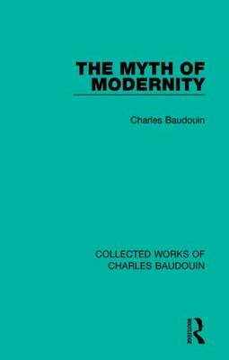 The Myth of Modernity - Collected Works of Charles Baudouin (Hardback)