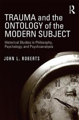 Trauma and the Ontology of the Modern Subject: Historical Studies in Philosophy, Psychology, and Psychoanalysis (Paperback)
