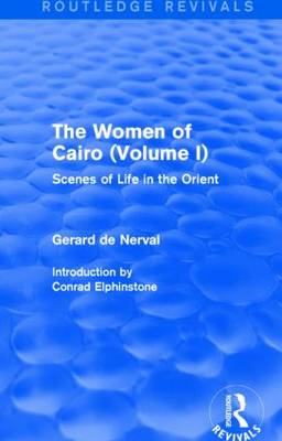 The Women of Cairo: Volume I: Scenes of Life in the Orient - Routledge Revivals (Hardback)