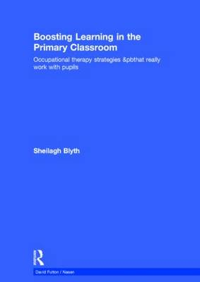 Boosting Learning in the Primary Classroom: Occupational therapy strategies that really work with pupils - nasen spotlight (Hardback)