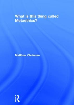 What is this thing called Metaethics? (Hardback)