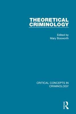 Theoretical Criminology (4-vol. set) - Critical Concepts in Criminology (Hardback)