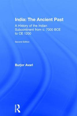 India: The Ancient Past: A History of the Indian Subcontinent from c. 7000 BCE to CE 1200 (Hardback)