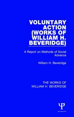 Voluntary Action (Works of William H. Beveridge): A Report on Methods of Social Advance - The Works of William H. Beveridge (Hardback)
