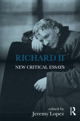 Richard II: New Critical Essays - Shakespeare Criticism (Paperback)