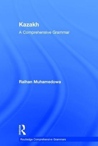 Kazakh: A Comprehensive Grammar - Routledge Comprehensive Grammars (Hardback)