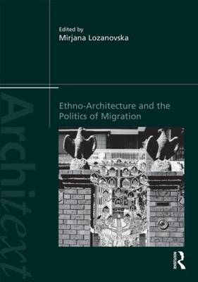 Ethno-Architecture and the Politics of Migration - Architext (Hardback)