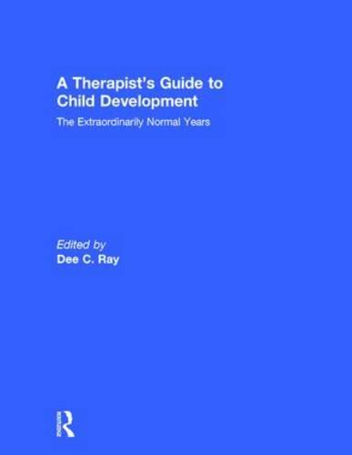 A Therapist's Guide to Child Development: The Extraordinarily Normal Years (Hardback)