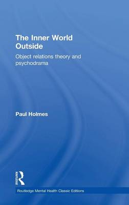 The Inner World Outside: Object Relations Theory and Psychodrama - Routledge Mental Health Classic Editions (Hardback)