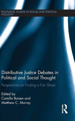 Distributive Justice Debates in Political and Social Thought: Perspectives on Finding a Fair Share - Routledge Studies in Social and Political Thought (Hardback)