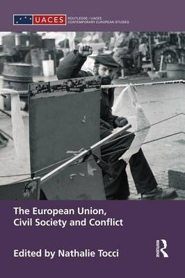 The European Union, Civil Society and Conflict - Routledge/UACES Contemporary European Studies (Paperback)
